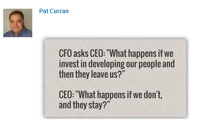 pat-curran-cfo-asks-what-happens-if-we-invest-in-our-people-and-they-leave- ___ linkedin-submitted-by-pat-curran-posted-inspiration-blog-mhpronews