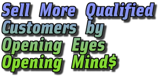 Sell More Customers by Opening Eyes and Opening Minds