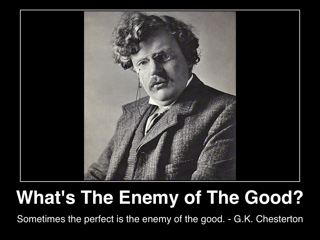sometimes-the-perfect-is-the-enemy-of-the-good-g-k-chesterton-(c)2013-lifestyle-factory-homes-llc-published-mhpronews-com-