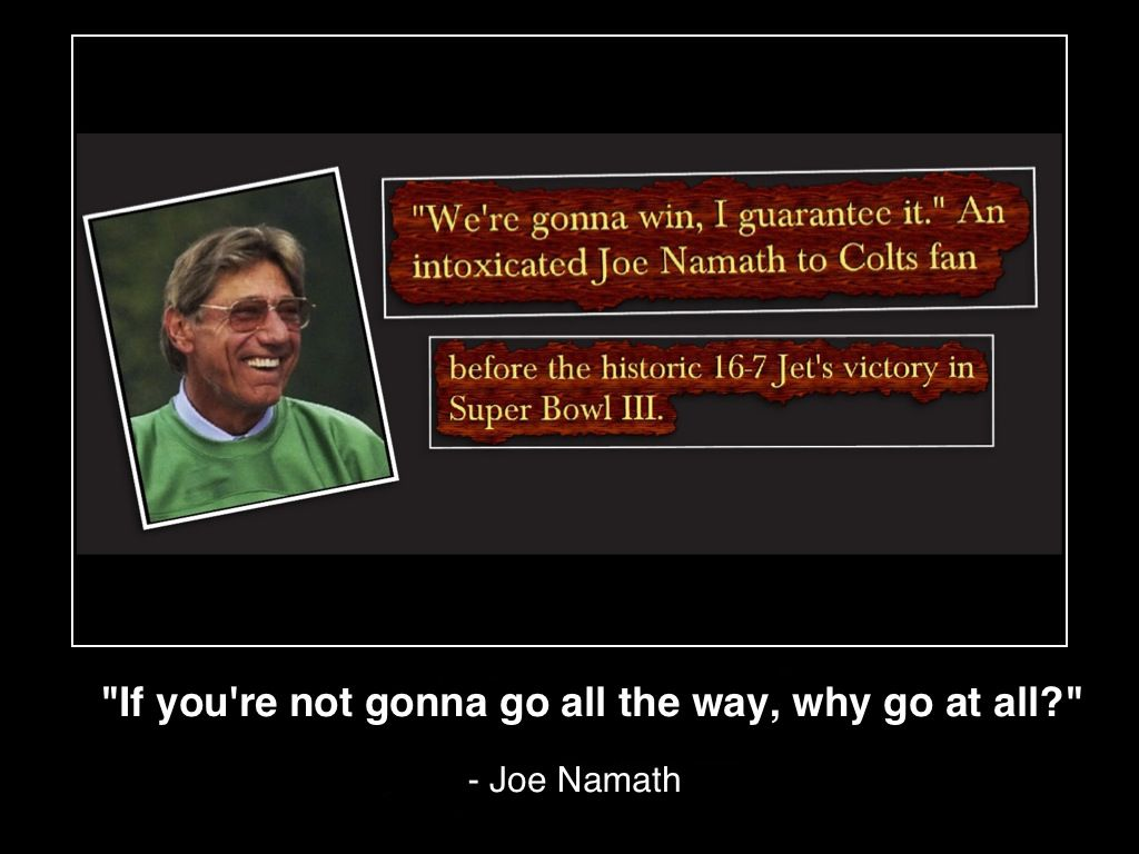 were-gonna-win-i-guarantee-it-if-you-arent-gonna-go-all-the-way-why-go-at-all-joe-namath-mhpronews-poster-(c)2014-