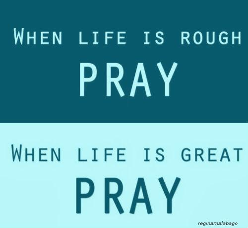 when-life-is-rough-pray-when-life-is-great-pray-searchquotes=credit-posted-cutting-edge-blog-mhpronews-