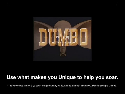 dumbo-disney-use-what-makes-you-different-to-help=you=soar-things that held ya down are going to carry ya up, and up and up!-mhmsm-com-