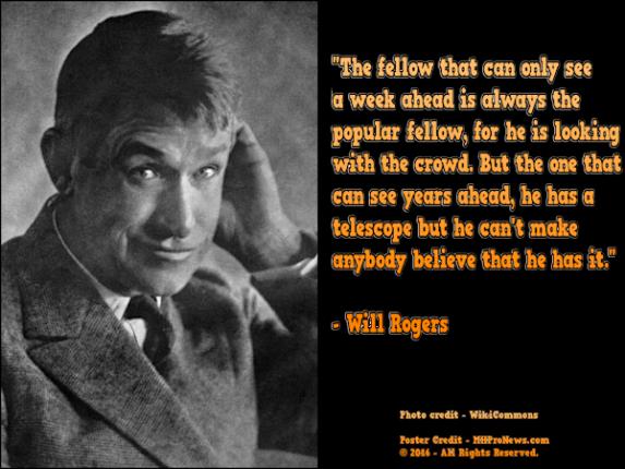 TheFellowThatCanOnlySeeWeekAhead-ButOneThatCanSeeYearsAheadHasTelescope-Will Rogers-MHProNews-com600x450jpg