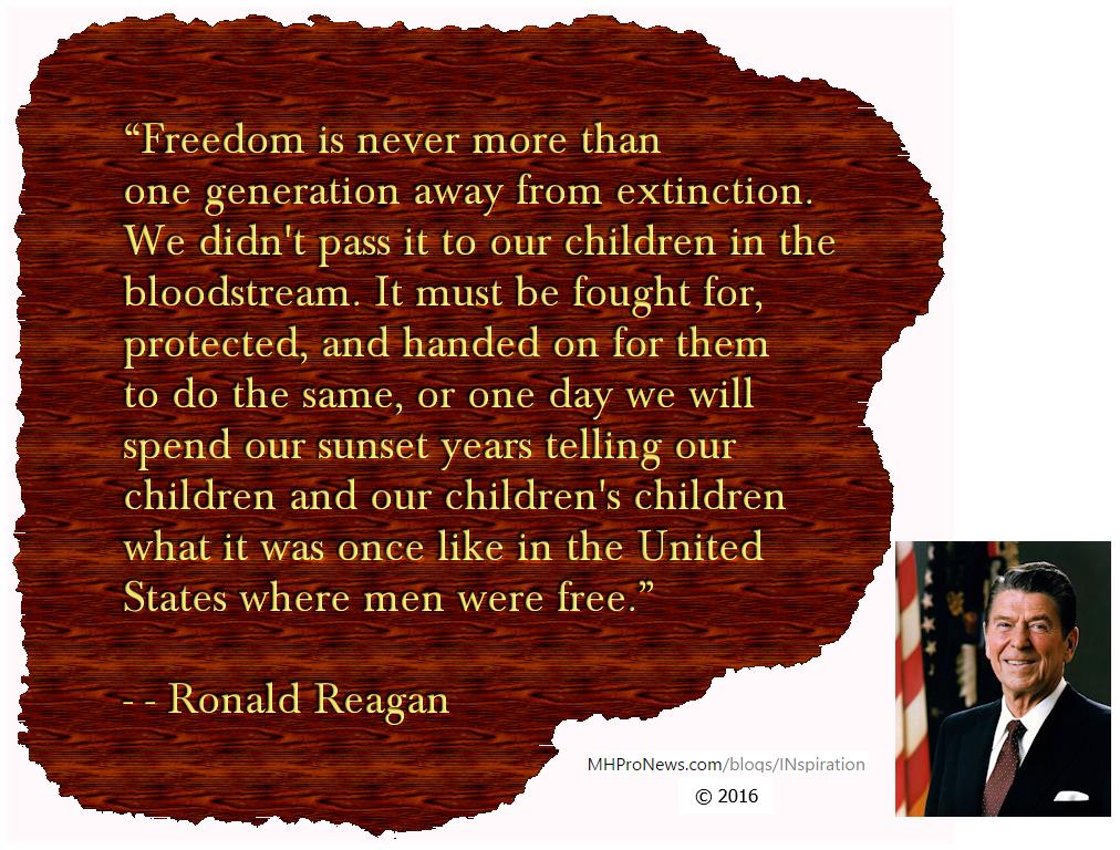 FreedomNeverMoreThanGenerationAwayExtinctionFoughtProtected-RonaldReaganQuote-postedInspirationBlog-MHProNews-