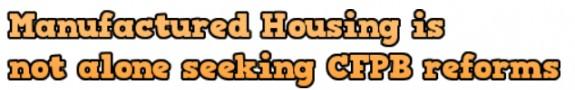 manufactured-housing-is-not-alone-seeking-cfpb-reforms-masthead-mhpronews-