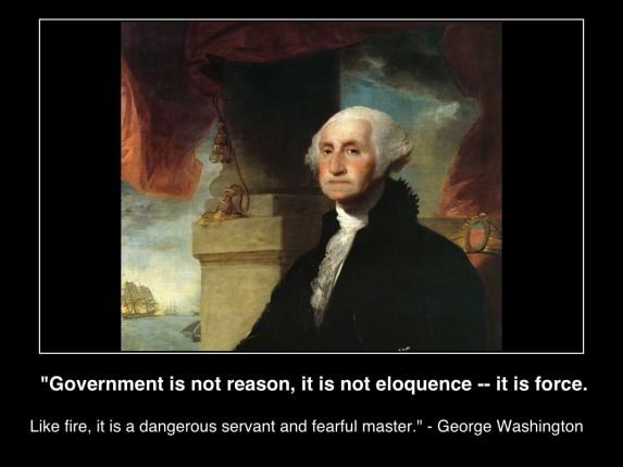 GovernmentIsNotReasonItIsNotEloquenceItIsForceLikeFireItIsAFearfulServantDangerousMaster-GeorgeWashington-image-wikicommons-poster(c)MHProNews-com-