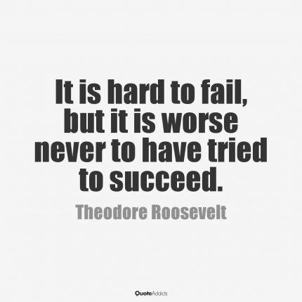 ItsHardToFailButWorseNeverToHaveTriedToSucceed-TeddyRoosevelt-credit_QuoteAddicts-PostedMastheadBlogMHProNews-