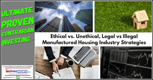 Ultimate, Proven Contrarian Investing - Ethical vs. Unethical, Legal vs Illegal Manufactured Housing Industry Strategies