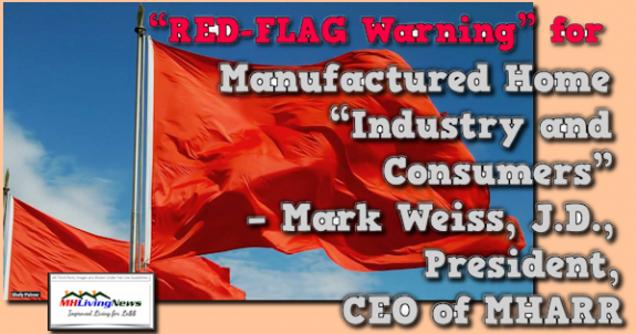 """RED-FLAG Warning"" for Manufactured Home ""Industry and Consumers"" – Mark Weiss, J.D., President, CEO of MHARR"