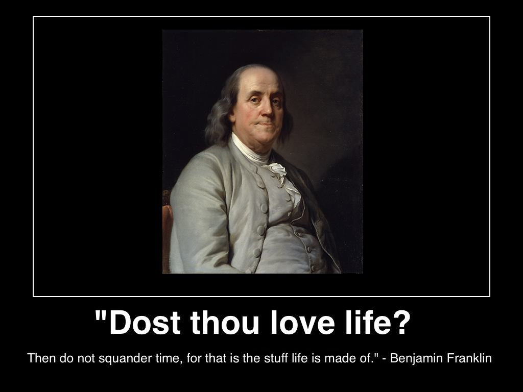 do-you-love-life-then-don't-waste-time-that-is-the-stuff-life-is-made-of-ben-franklin-c2013-mhpronews-.JPG