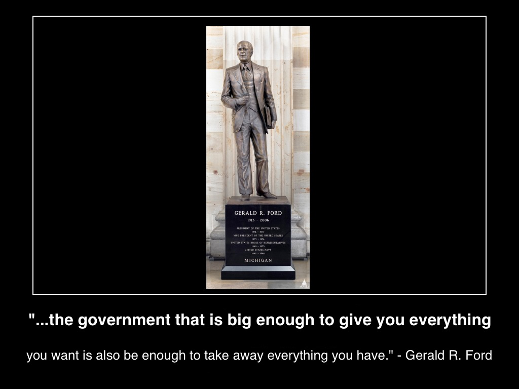 government--that-is-big-enough-to-give-you-everything-you-want-is-also-big-enough-to-take-away-everything-you-have-president-gerald-r-ford-wikicommon(c)2014-mhpronews-com-