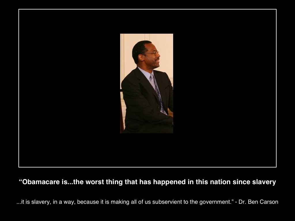 obamacare-is-worst-thing-to-happened-in-the-nation-since-slavery-it-is=slavery-in-a-way-because-it=is-making-us-all-subservient-to-the-government-ben-carson-md-(c)2013mhpronews-