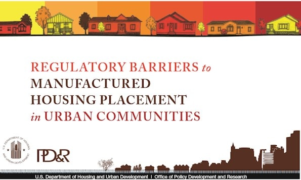 RegulatoryBarrierstoManufacturedHousingPlacementinUrbanCommunitiesHUDPDR-postedManufacturedHomeLivingNews595x357 (1)