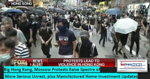 BigHongKongMoscowProtestsRaiseSpectreMoreSeriousUnrestPlusManufacturedHomeInvestmentUpdates