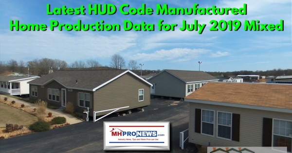 LatestHUDCodeManufacturedHomeProductionDataJuly2019MixedManufacturedHomeProNews