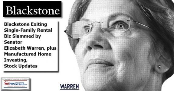 BlackstoneExitingSingleFamilyRentalBizSlammedby SenatorElizabethWarrenPlusManufacturedHomeInvestingStockUpdatesMHProNews