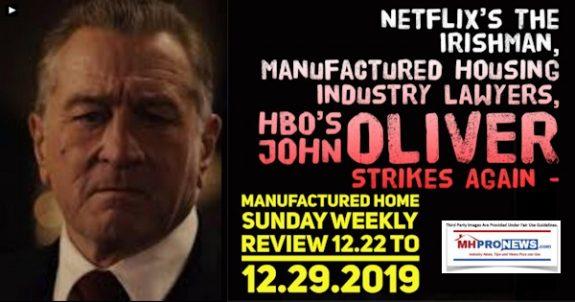 NetflixIrishmanManufacturedHousingIndustryLawyersHBOJohnOliverStrikesAgainManufacturedHomeSundayWeeklyReview12.22-12.29.2019MHProNews