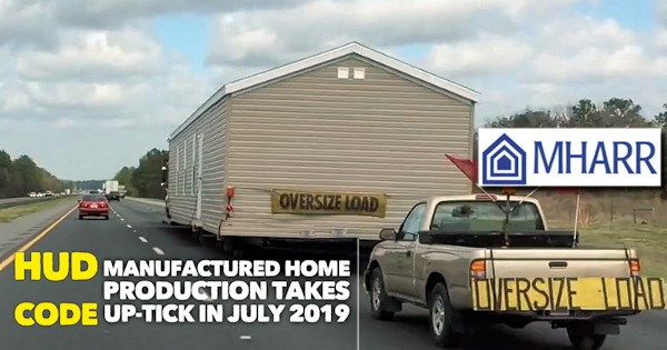 HUDCodeManufacturedHomeProductionUptickJuly2019ManufacturedHousingAssociationRegulatoryReformMHARR