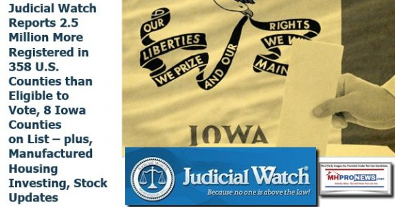 JudicialWatchReports2.5MillionMoreRegistered358USCountiesThanEligibleVote8IowaCZountiesListedManufacturedHousingInvestingStockUpdatesMHProNews