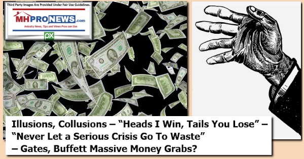 IllusionsCollusionsHeadIWinTailsYouLoseNeverLetSeriousCrisisGoToWasteGatesBuffettMassiveMoneyGrabsManufacturedHomeProNews