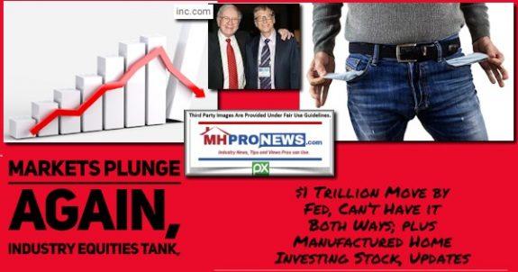 MarketsPlungeAgainManufacturedHomeEquitiesTank$1TrillionFedMoveCantHaveItbothWaysPlusManufacturedHomeInvestingStockUpdatesMHProNews