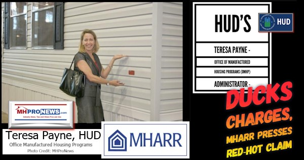 HUD's Teresa Payne - Office of Manufactured Housing Programs (OMHP) Administrator - Ducks Charges, MHARR Presses Red-Hot Claim